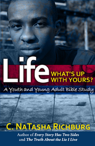 Life... What's Up With Yours?: A Youth and Young Adult Bible Study  -              By: C. NaTasha Richburg