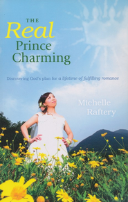 The Real Prince Charming: Discovering God's Plan for a Lifetime of Fulfilling Romance  -     By: Michelle Raftery