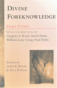 Divine Foreknowledge: Four Views   -     Edited By: James K. Beilby, Paul R. Eddy     By: William Lane Craig, Paul Helm, Gregory A. Boyd, David Hunt