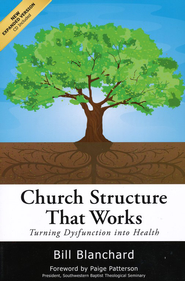 Church Structure that Works: Turning Dysfunction into Health, Expanded, CD Included  -     By: Bill Blanchard