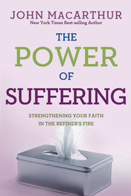 The Power of Suffering: Strengthening Your Faith in the Refiner's Fire - eBook  -     By: John MacArthur