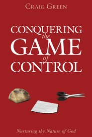 Conquering the Game of Control: Quit Playing the Game... Quit Playing God! - eBook  -     By: Craig Green
