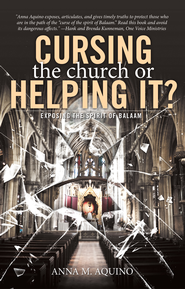 Cursing the Church or Helping it?: Exposing the Spirit of Balaam - eBook  -     By: Anna M. Aquino