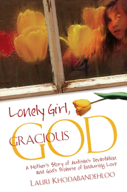 Lonely Girl, Gracious God: A Mother's Story of Autism's Devastation and God's Promise of Enduring Love  -     By: Lauri Khodabandehloo