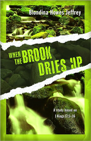 When the Brook Dries Up: A Study Based on 1 Kings 17:1-16  -     By: Blondina Howes Jeffrey
