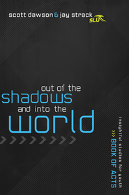 Out of the Shadows and Into the World: The Book of Acts - eBook  -     By: Jay Strack, Scott Dawson