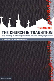The Church in Transition: The Journey of Existing Churches into the Emerging Culture  -     By: Tim Conder