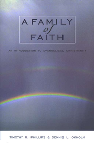 A Family of Faith: An Introduction to Evangelical Christianity  -     Edited By: Timothy R. Phillips, Dennis L. Okholm     By: Timothy Phillips, L.