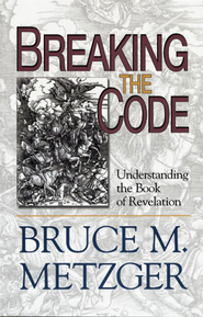 Breaking the Code: Understanding the Book of Revelation - Leader's Guide Edition - eBook  -     By: Bruce M. Metzger