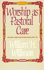 Worship as Pastoral Care - eBook  -     By: William H. Willimon