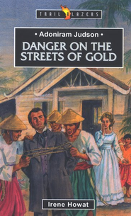 Adoniram Judson: Dangers on the Streets of Gold,  Trail Blazers Series  -     By: Irene Howat