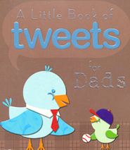 Little Book of Tweets for Dads: 140 Bits of Inspiration in 140 Characters or Less  -
