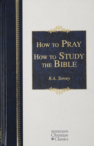 How to Pray & How to Study the Bible - eBook  -     By: R.A. Torrey