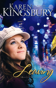 Leaving, Bailey Flanigan Series #1   -     By: Karen Kingsbury