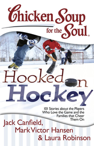 Chicken Soup for the Soul: Hooked on Hockey: 101 Stories about the Players Who Love the Game and the Families that Cheer Them On - eBook  -     By: Jack Canfield, Mark Victor Hansen, Laura Robinson