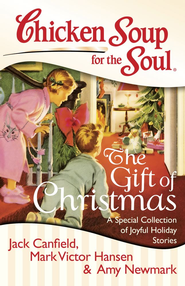 Chicken Soup for the Soul: The Gift of Christmas: A Special Collection of Joyful Holiday Stories - eBook  -     By: Jack Canfield, Mark Victor Hansen, Amy Newmark