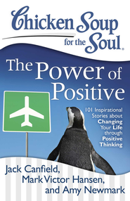 Chicken Soup for the Soul: The Power of Positive: 101 Inspirational Stories about Changing Your Life through Positive Thinking - eBook  -     By: Jack Canfield, Mark Victor Hansen, Amy Newmark