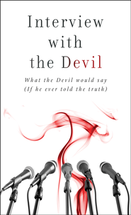 Interview with the Devil: What the Devil Would Say    (If He Ever Told the Truth)  -              By: Russell Wight