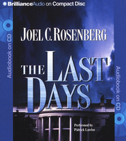 The Last Days - abridged audiobook on CD   -     By: Joel C. Rosenberg