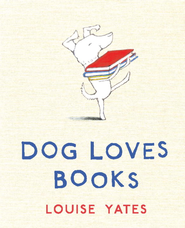 Dog Loves Books - eBook  -     By: Louise Yates