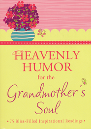 Heavenly Humor for the Grandmother's Soul: 75 Inspirational Readings from Great Grandmas (and Those Who Love Them)  -              By: Barbour Publishing, Inc.