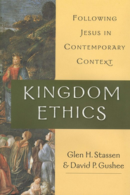 Kingdom Ethics: Following Jesus in Contemporary Context   -     By: Glen H. Stassen, David P. Gushee