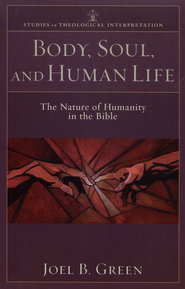 Body, Soul, and Human Life: The Nature of Humanity in the Bible - eBook  -     By: Joel B. Green