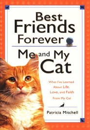 Best Friends Forever: Me and My Cat: What I've Learned About Life, Love, and Faith From My Cat - eBook  -     By: Patricia Mitchell