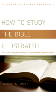 How to Study the Bible Illustrated: Full-Color Expanded Edition of the 500,000-Copy Bestseller  -              By: Robert West
