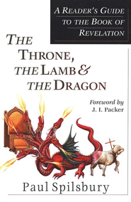 The Throne, the Lamb & the Dragon: A Reader's Guide to the Book of Revelation  -     By: Paul Spilsbury