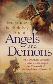 Everything the Bible Says About Angels and Demons: What Do Angels Look Like? Is Satan a Fallen Angel? Are Demons Real? Are Angels Sent to Protect Us? - eBook  -     By: Robert C. Newman