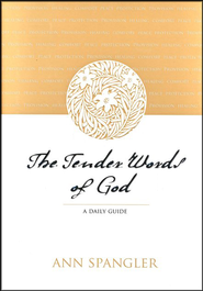 The Tender Words of God: A Daily Guide  -              By: Ann Spangler