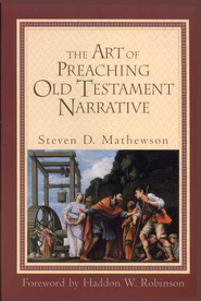 Art of Preaching Old Testament Narrative, The - eBook  -     By: Steven D. Mathewson