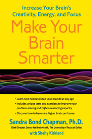 Make Your Brain Smarter, Longer: Taking Control of Your Brain to Improve Your Creativity, Focus, Productivity, Reasoning, and Thinking Power - eBook  -     By: Sandra Bond Chapman Ph.D., Keith Cheatham