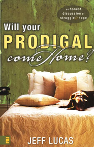 Will Your Prodigal Come Home?: An Honest Discussion of Struggle & Hope  -     By: Jeff Lucas