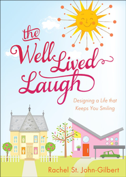 The Well-Lived Laugh: Designing a Life that Keeps  You Smiling  -              By: Rachel St. John-Gilbert