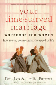 Your Time-Starved Marriage Workbook for Women: How to Stay Connected at the Speed of Life  -     By: Dr. Les Parrott, Dr. Leslie Parrott