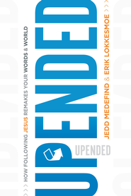 Upended: How following Jesus remakes your words and world - eBook  -     By: Jedd Medefind, Erik Lokkesmoe