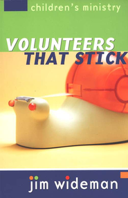 Children's Ministry Volunteers That Stick  -     By: Jim Wideman