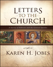 Letters to the Church: A Survey of Hebrews and the General Epistles  -              By: Karen H. Jobes