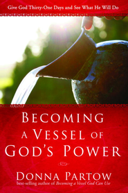 Becoming a Vessel of God's Power: Give God Thirty Days and See What He Will Do - eBook  -     By: Donna Partow