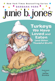 Junie B., First Grader: Turkeys We Have Loved and Eaten (and Other Thankful Stuff) - eBook  -     By: Barbara Park     Illustrated By: Denise Brunkus
