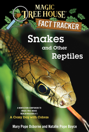 Magic Tree House Fact Tracker #23: Snakes and Other Reptiles: A Nonfiction Companion to Magic Tree House #45: A Crazy Day with Cobras - eBook  -     By: Mary Pope Osborne, Natalie Pope Boyce     Illustrated By: Sal Murdocca