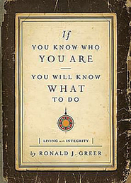 If You Know Who You Are, You Will Know What to Do: Living with Integrity - eBook  -     By: Ronald J. Greer
