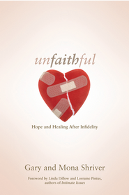 Unfaithful: Hope and Healing After Infidelity - eBook  -     By: Gary Shriver, Mona Shriver