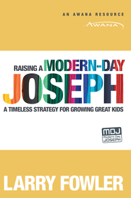 Raising a Modern-Day Joseph: A Timeless Strategy for Growing Great Kids - eBook  -     By: Larry Fowler
