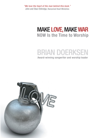 Make Love, Make War - eBook  -     By: Brian Doerksen