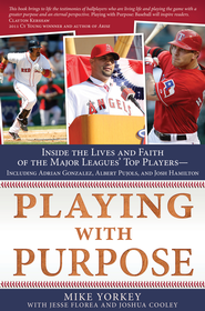 Playing with Purpose: Baseball: Inside the Lives and Faith of Major League Stars - eBook  -     By: Mike Yorkey