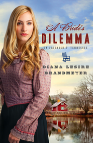 A Bride's Dilemma in Friendship, Tennessee - eBook  -     By: Diana Brandmeyer