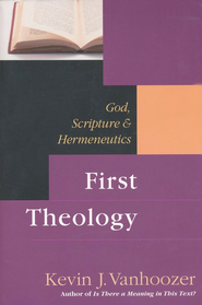First Theology: God, Scripture & Hermeneutics  -     By: Kevin J. Vanhoozer